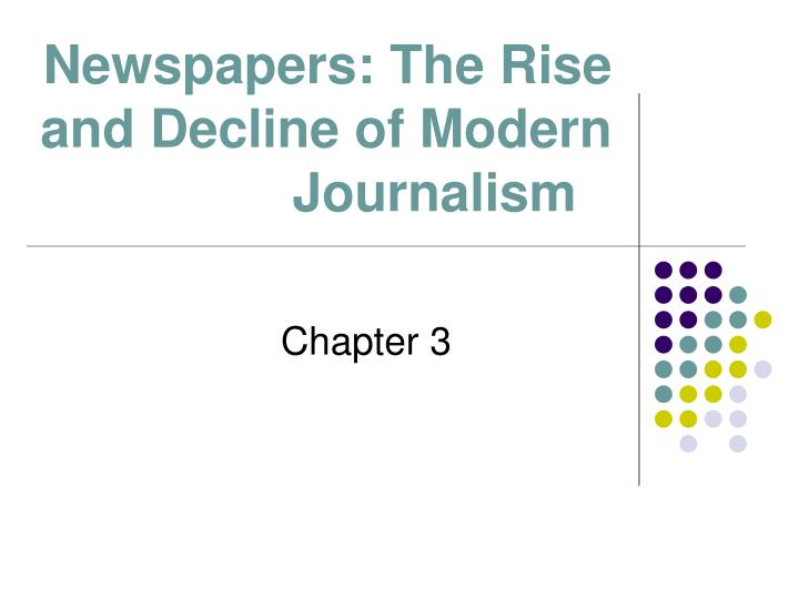 newspapers the rise and decline of modern journalism