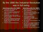 by the 1880 the industrial revolution was in full swing