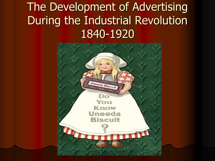 the development of advertising during the industrial revolution 1840 1920 n.
