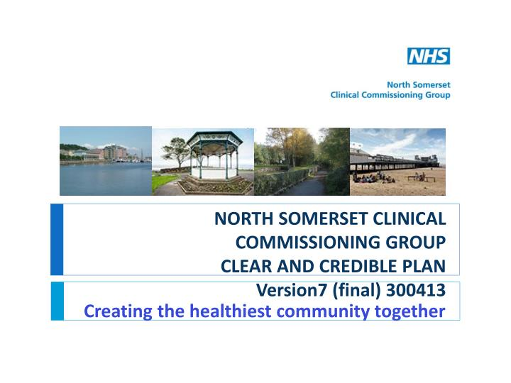 north somerset clinical commissioning group clear and credible plan version7 final 300413 n.