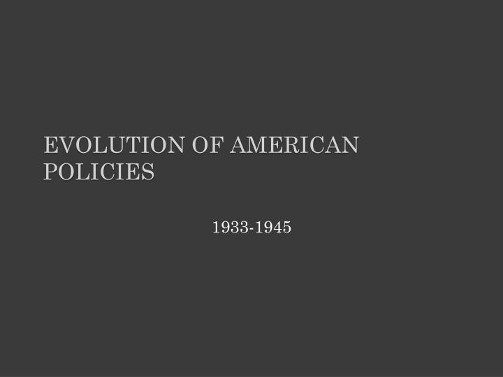 Evolution of American Policies