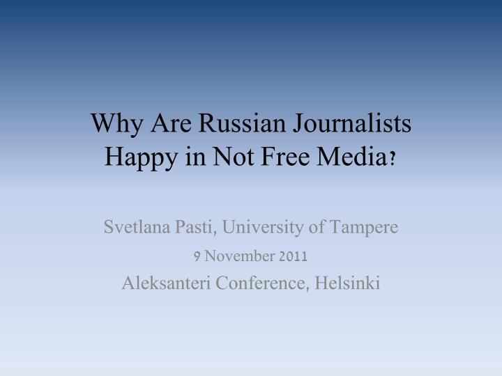 why are russian journalists happy in not free media n.