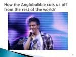 how the anglobubble cuts us off from the rest of the world