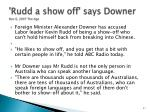 rudd a show off says downer nov 6 2007 the age