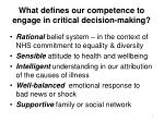 what defines our competence to engage in critical decision making