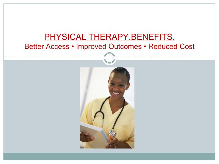 physical therapy benefits better access improved outcomes reduced cost n.