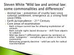 steven white wild law and animal law some commonalities and differences