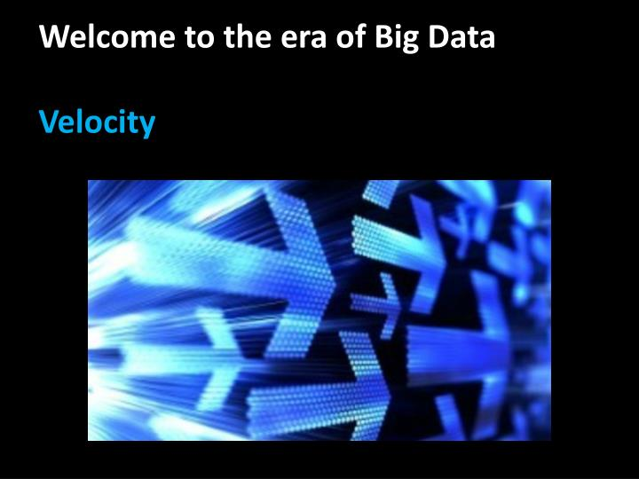 Welcome to the era of Big Data