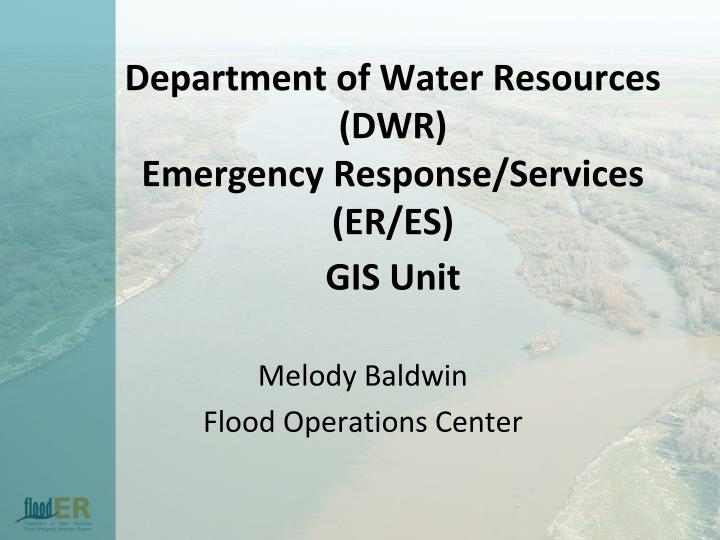 department of water resources dwr emergency response services er es gis unit n.
