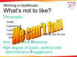 working in healthcare what s not to like