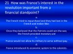 21 how was france s interest in the revolution important from a financial standpoint