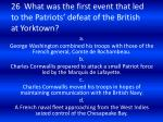 26 what was the first event that led to the patriots defeat of the british at yorktown
