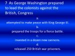 7 as george washington prepared to lead the colonists against the british congress