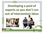 developing a pool of experts so you don t run out of intervention ideas