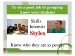 to do a good job of grouping know your students
