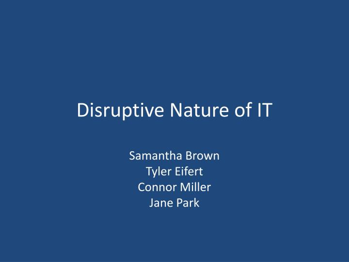 disruptive nature of it n.