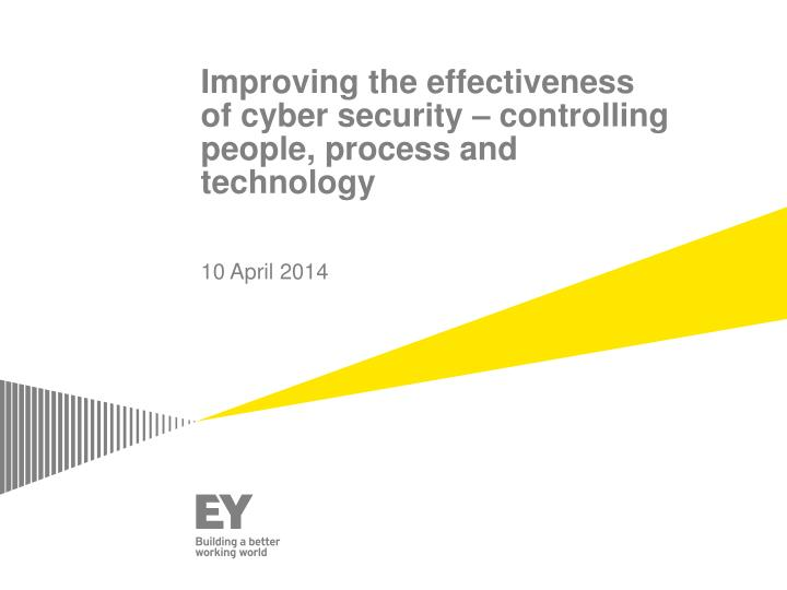 improving the effectiveness of cyber security controlling people process and technology n.
