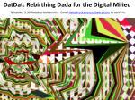 datdat rebirthing dada for the digital milieu