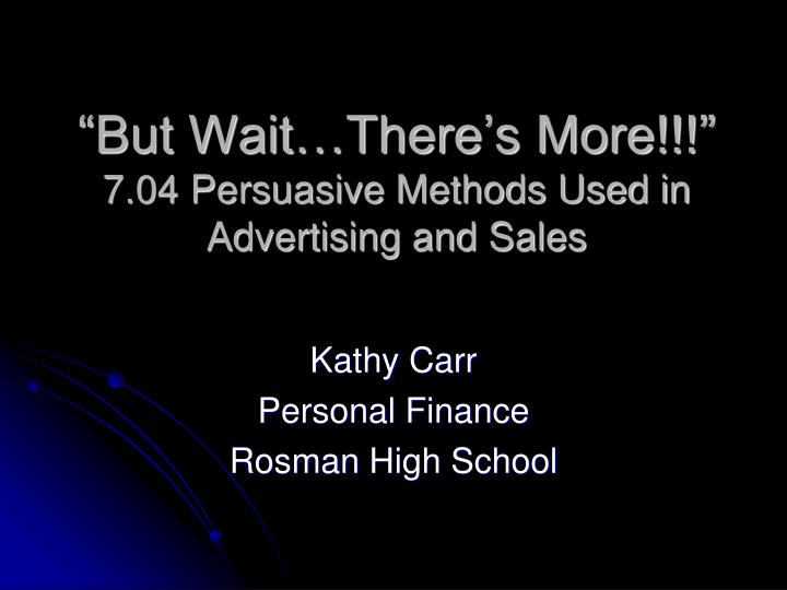 but wait there s more 7 04 persuasive methods used in advertising and sales n.