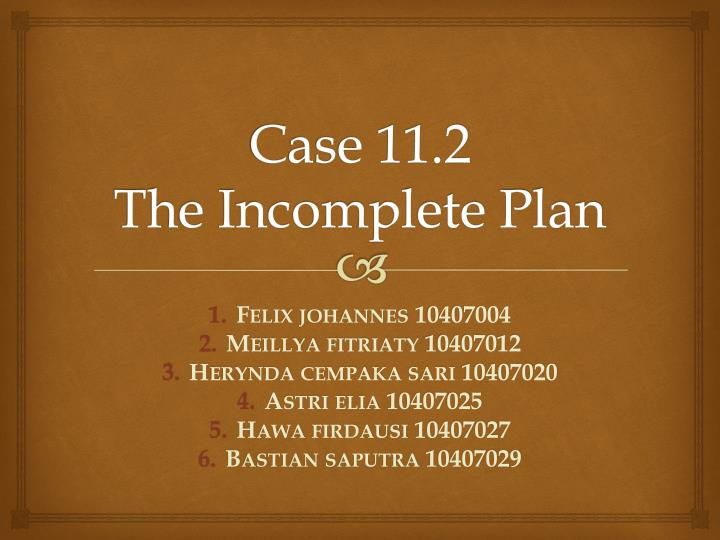 case 11 2 the incomplete plan n.