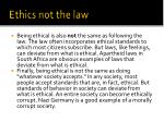 ethics not the law