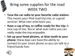 bring some supplies for the road week two