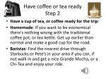 have coffee or tea ready step 2