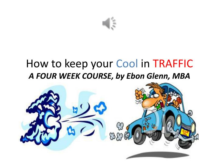 how to keep your cool in traffic a four week course by ebon glenn mba n.