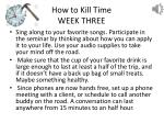 how to kill time week three