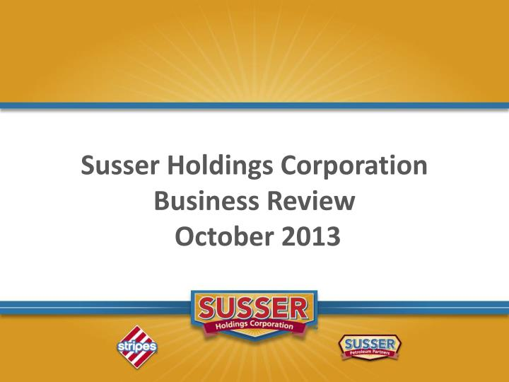 susser holdings corporation business review october 2013 n.