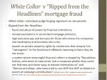 white collar v ripped from the headlines mortgage fraud