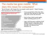the media has gone mobile what does this mean for consumers