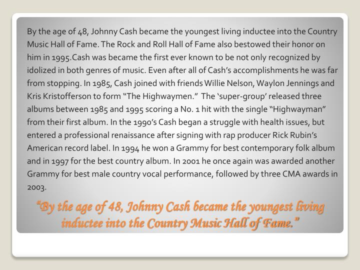 By the age of 48, Johnny Cash became the youngest living inductee into the Country