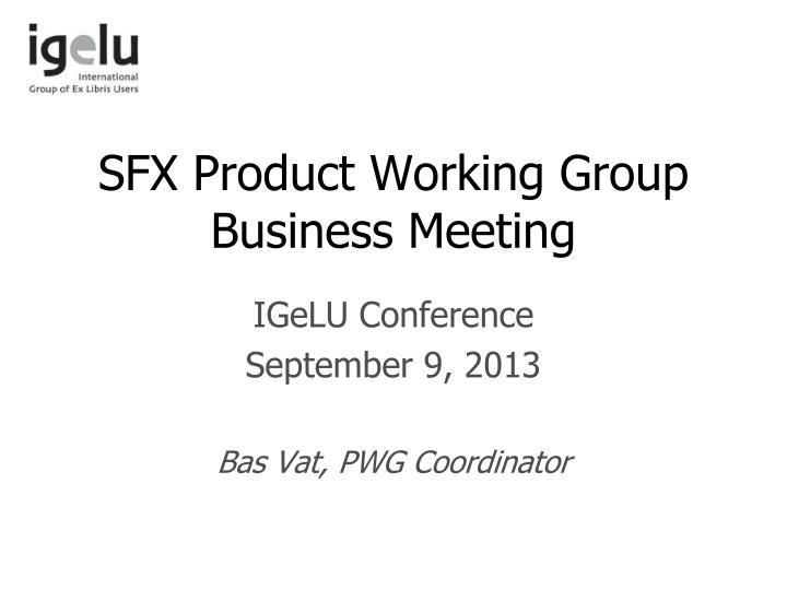 sfx product working group business meeting n.