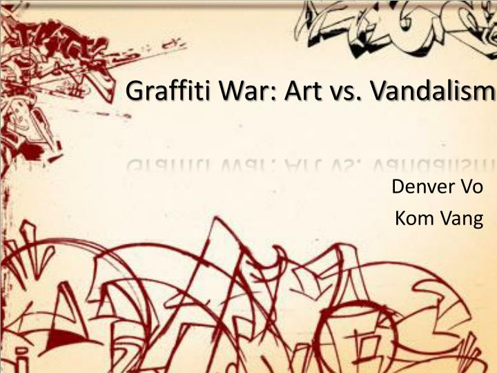 graffiti war art vs vandalism n.