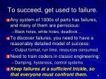 to succeed get used to failure