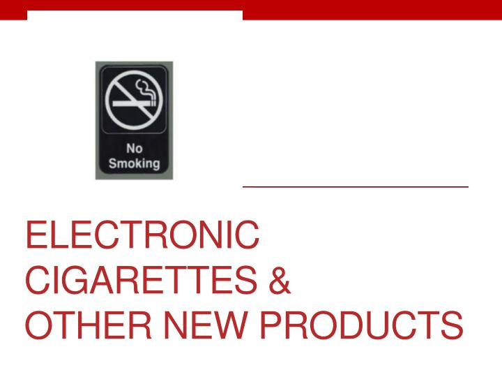 electronic cigarettes other new products n.