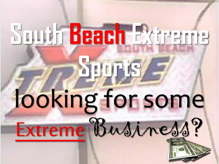 south beach extreme sports looking for some extreme b usiness n.