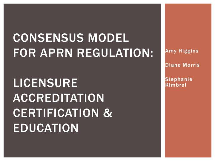 consensus model for aprn regulation licensure accreditation certification education n.