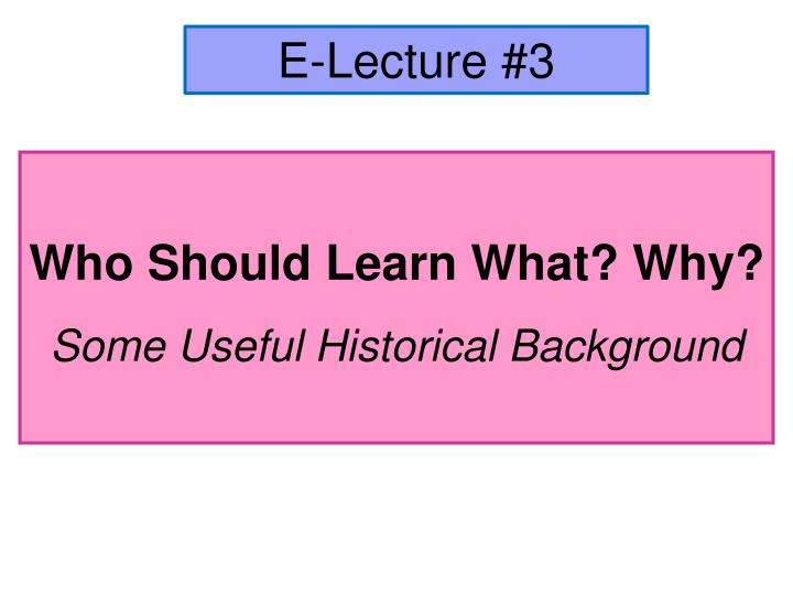 who should learn what why some useful historical background n.