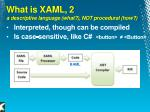 what is xaml 2 a descriptive language what not procedural how