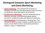 distinguish between sport marketing and event marketing