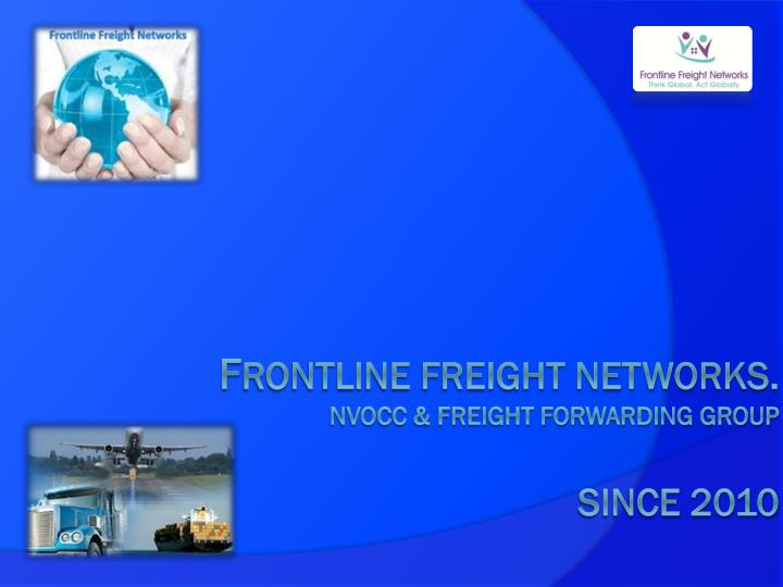 f rontline freight networks nvocc freight forwarding group since 2010 n.