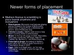 newer forms of placement