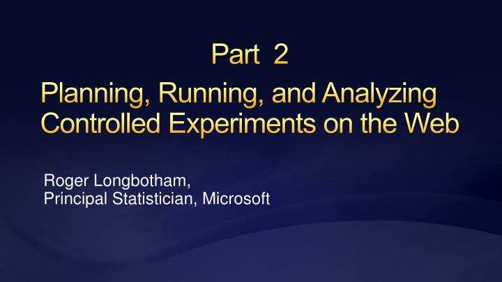 planning running and analyzing controlled experiments on the web n.