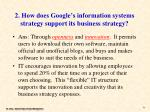 2 how does google s information systems strategy support its business strategy