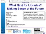 emtacl12 what next for libraries making sense of the future