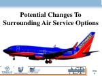 potential changes to surrounding air service options