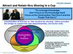 attract and retain thru sharing in a cop