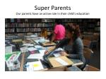 super parents our parents have an active role in their child s education